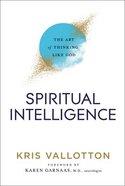 Spiritual Intelligence: The Art of Thinking Like God Paperback