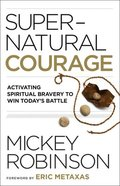 Supernatural Courage: Activating Spiritual Bravery to Win Today's Battle Paperback