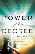 The Power of the Decree: Releasing the Authority of God's Word Through Declaration Paperback