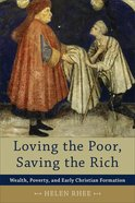 Loving the Poor, Saving the Rich Paperback