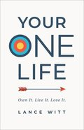 Your One Life: Own It. Live It. Love It. Paperback