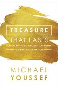 Treasure That Lasts: Trading Privilege, Pleasure, and Power For What Really Matters Paperback