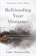 Befriending Your Monsters: Facing the Darkness of Your Fears to Experience the Light Paperback