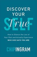 Discover Your True Self: How to Silence the Lies of Your Past and Actually Experience Who God Says You Are Hardback