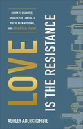 Love is the Resistance: Learn to Disagree, Resolve the Conflicts You've Been Avoiding, and Create Real Change Paperback