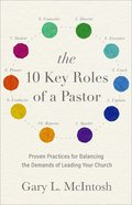 The 10 Key Roles of a Pastor: Proven Practices For Balancing the Demands of Leading Your Church Paperback