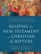 Reading the New Testament as Christian Scripture: A Literary, Canonical, and Theological Survey Hardback