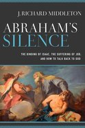Abraham's Silence: The Binding of Isaac, the Suffering of Job, and How to Talk Back to God Paperback