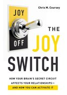 The Joy Switch: How Your Brain's Secret Circuit Affects Your Relationships--And How You Can Activate It Paperback