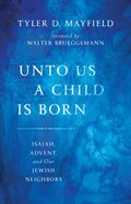 Unto Us a Child is Born: Isaiah, Advent, and Our Jewish Neighbors Paperback