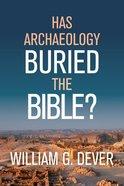 Has Archaeology Buried the Bible? Hardback