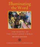 Illuminating the Word: The Making of the Saint John's Bible (Second Edition) Hardback