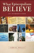 What Episcopalians Believe: An Introduction Paperback