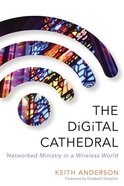 The Digital Cathedral: Networked Ministry in a Wireless World Paperback