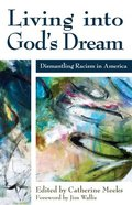 Living Into God's Dream: Dismantling Racism in America Paperback