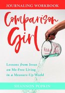 Comparison Girl: Lessons From Jesus to Flip the Script on Your Measure-Up Mindset Paperback