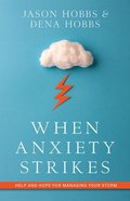 When Anxiety Strikes: Help and Hope For Managing Your Storm Paperback
