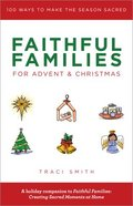 Faithful Families For Advent and Christmas: 100 Ways to Make the Season Sacred Paperback