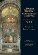 Accs OT: Jeremiah, Lamentations (Ancient Christian Commentary On Scripture: Old Testament Series) Hardback
