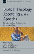 Biblical Theology According to the Apostles: How the Earliest Christians Told the Story of Israel (New Studies In Biblical Theology Series) Paperback