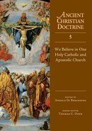 We Believe in One Holy Catholic and Apostolic Church (#05 in Ancient Christian Doctrine Series) Hardback