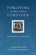 Forgiving as We've Been Forgiven (Resources For Reconciliation Series) Paperback