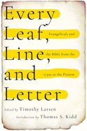 Every Leaf, Line, and Letter: Evangelicals and the Bible From the 1730S to the Present Paperback