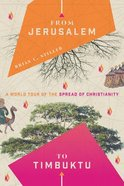 From Jerusalem to Timbuktu: A World Tour of the Spread of Christianity Paperback