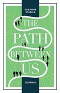 The Path Between Us (Journal) Hardback