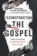 Reconstructing the Gospel: Finding Freedom From Slaveholder Religion Paperback
