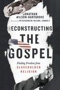 Reconstructing the Gospel: Finding Freedom From Slaveholder Religion Paperback