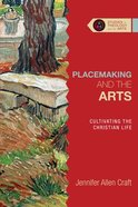 Placemaking and the Arts: Cultivating the Christian Life (Studies In Theology And The Arts Series) Paperback