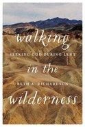 Walking in the Wilderness: Seeking God During Lent Paperback