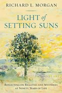 Light of the Setting Suns: Reflecting on Realities and Mysteries At Ninety Years of Life Paperback