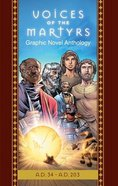 The Voices of the Martyrs Graphic Novel: A.D. 34 - A.D. 203 (Classic Edition) Hardback