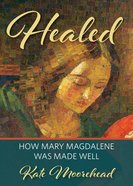 Healed: How Mary Magdelene Was Made Well Paperback