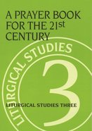 A Prayer Book For the 21St Century (#03 in Liturgical Studies Series) Paperback