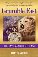 Grumble Fast: 40-Day Gratitude Feast Paperback