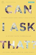 Can I Ask That? #01 : 8 Hard Questions About God and Faith (Student Guide) (Sticky Faith Curriculum Series) Paperback