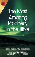 The Most Amazing Prophecy in the Bible: Daniel's Prophecy of the Seventy Sevens Paperback