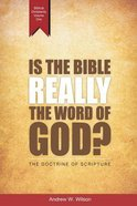 Is the Bible Really the Word of God?: The Doctrine of Scripture Paperback