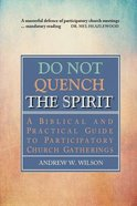 Do Not Quench the Spirit: A Biblical and Practical Guide to Participatory Church Gatherings Paperback