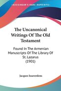 The Uncanonical Writings of the Old Testament: Found in the Armenian Manuscripts of the Library of St. Lazarus (1901) Paperback