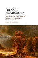 The God Relationship: The Ethics For Inquiry About the Divine Paperback
