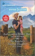And Cowboy Makes Three/The Rancher's Surprise Daughter (Love Inspired Western 2 Books In 1 Series) Mass Market