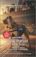 Fatal Pursuit K-9 Unit (Seeking the Truth/Trail of Danger) (Love Inspired Suspense 2 Books In 1 Series) Mass Market