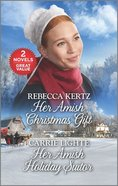 Her Amish Christmas Gift/Her Amish Holiday Suitor (Love Inspired 2 Books In 1 Series) Mass Market