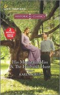 His Mountain Miss/The Husband Hunt (Love Inspired Historical 2 Books In 1 Series) Mass Market