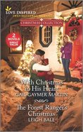 With Christmas in His Heart/The Forest Ranger's Christmas (Christmas Collection) (Love Inspired 2 Books In 1 Series) Mass Market