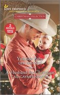 Yuletide Baby/A Husband For Christmas (Christmas Collection) (Love Inspired 2 Books In 1 Series) Mass Market